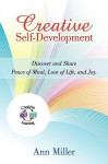 Creative Self-Development: Discover and Share Peace of Mind, Love of Life, and Joy - Ann Miller