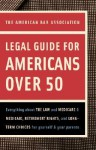 American Bar Association Legal Guide for Americans Over 50: Everything about the Law and Medicare and Medicaid, Retirement Rights, and Long-Term Choices for Yourself and Your Parents - The American Bar Association