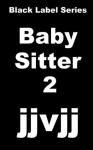 The Baby Sitter 2 (In love with The Babysitter) - jjvjj