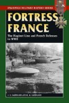 Fortress France: The Maginot Line and French Defenses in World War II (Stackpole Military History Series) (Stackpole Military History Series) - J.E. Kaufmann, H.W. Kaufmann