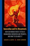 Innovation and Its Discontents: How Our Broken Patent System Is Endangering Innovation and Progress, and What to Do about It - Adam B. Jaffe, Josh Lerner
