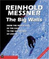 The Big Walls: From the North Face of the Eiger to the South Face of Dhaulagiri - Reinhold Messner, Tim Carruthers