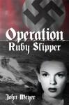 Operation Ruby Slipper - John Meyer