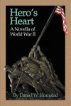 Hero's Heart: A Novella of World War II - Daniel W. Homstad