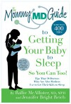 The Mommy MD Guide to Getting Your Baby to Sleep: More thatn 400 tips that 38 Doctors Who Are Also Mothers Use to Get Their Own Kids to Sleep (Mommy MD Guides) - Rallie McAllister MD MPH, Jennifer Bright Reich, Rebecca Kempton MD