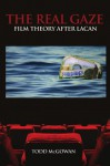 The Real Gaze: Film Theory After Lacan (S U N Y Series in Psychoanalysis and Culture) - Todd McGowan