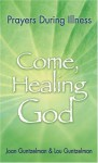Come, Healing God: Prayers During Illness - Joan Guntzelman