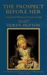 The Prospect Before Her: A History of Women in Western Europe, 1500 - 1800 - Olwen H. Hufton