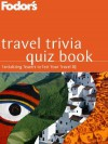 Fodor's Travel Trivia Quiz: Tantalizing Teasers to Test Your Travel I.Q. - Stanley Newman