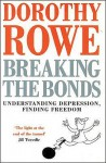 Breaking the Bonds: Understanding Depression, Finding Freedom - Dorothy Rowe