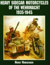 Heavy Sidecar Motorcycles of the Wehrmacht 1935-1945 (Schiffer Military/Aviation History) - Horst Hinrichsen
