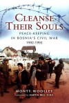Cleanse Their Souls: Peace-Keeping in Bosnia's Civil War 1992-1993 - Monty Woolley, Martin Bell