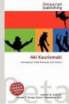 Aki Kaurismaki - Lambert M. Surhone, Mariam T. Tennoe, Susan F. Henssonow