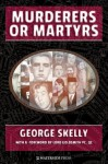 Murderers or Martyrs - George Skelly, Lord Goldsmith