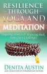 Resilience Through Yoga and Meditation: Inspiring Stories of Bouncing Back from Life's Challenges - Denita Austin, Adi Shakti, Stacey Huard, Noelani Perry, Tara Shakti, Basak Gunaydin, Susan Bennett, Angie Fraley, Kylie Ross, Andrea Pennington