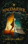 The Mage and the Magpie: Magemother Book 1 (A Kids Fantasy Adventure Book Series for Teens and Young Adults) - Austin J. Bailey, James T. Egan, Crystal Watanabe