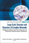 Large Scale Structure and Dynamics of Complex Networks: From Information Technology to Finance and Natural Science - Guido Caldarelli