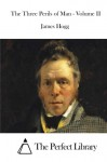 The Three Perils of Man - Volume II - James Hogg, The Perfect Library