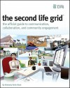 The Second Life Grid: The Official Guide to Communication, Collaboration, and Community Engagement - Kimberly Rufer-Bach