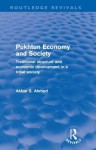 Pukhtun Economy and Society (Routledge Revivals): Traditional Structure and Economic Development in a Tribal Society - Akbar Ahmed