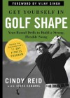 Get Yourself in Golf Shape: Exercise Drills to Build a Strong Swing in the Off-Season and Through the Year - Cindy Reid, Steve Eubanks, Vijay Singh