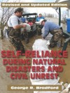 Self Reliance During Natural Disasters and Civil Unrest, Revised and Updated: How to Handle Fire, Search and Rescue, and Other emergency Situations on Your Own - George R. Bradford