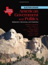 American Government and Politics: Deliberation, Democracy and Citizenship, Texas Edition - Joseph M. Bessette, John J. Pitney, Lyle Brown, Joyce A. Langenegger, Sonia Garcia