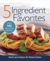 5 Ingredient Favorites: Quick and Simple Everyday Dishes - Rachel Lane