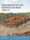 Fortresses of the Peninsular War 1808-14 - Ian Fletcher
