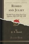 Romeo and Juliet: Parallel Texts of the First Two Quartos, (Q1) 1597 Q2, 1599 (Classic Reprint) - P. A. Daniel