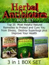 Herbal Antibiotics Box Set: Top 35 Most Helpful Natural Remedies to Protect and Cure You from Illness, Destroy Superbugs plus Improve Your Health (Herbal ... Box Set, herbal antibiotics and antivirals) - Michael King, Debra Brooks, Tina Fisher