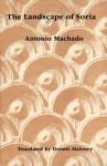 Landscape of Soria: Poems by Antonio Machado - Antonio Machado, Dennis Maloney