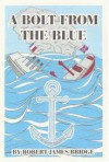 A Bolt From The Blue-The Halifax Explosion - Robert James Bridge