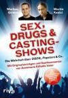 Sex, Drugs & Castingshows. Die Wahrheit über DSDS, Popstars & Co - Markus Grimm, Martin Kesici