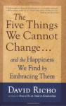 The Five Things We Cannot Change: And the Happiness We Find by Embracing Them - David Richo