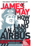 How to Land an A330 Airbus and Other Vital Skills for the Modern Man. - James May