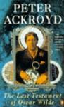 The Last Testament Of Oscar Wilde - Peter Ackroyd