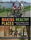 Making Healthy Places: Designing and Building for Health, Well-being, and Sustainability - Andrew Dannenberg, Richard Jackson, Howard Frumkin, Robin Fran Abrams, Emil Malizia, Arthur Wendel, Rachel A. Millstein, Jordan A. Carlson, Carolyn Cannuscio, Karen Glanz, Jonathan Samet, David A. Sleet, Rebecca B. Naumann, Rose Anne Rudd, Lorraine Backer, William C. Su