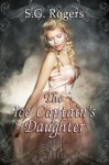 The Ice Captain's Daughter - S.G. Rogers