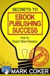 The Secrets to Ebook Publishing Success - Mark Coker