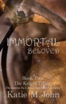 Immortal Beloved (The Knight Trilogy, #2) - Katie M. John