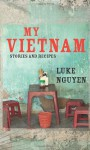 My Vietnam: Stories and Recipes - Luke Nguyen