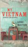 My Vietnam: Stories and Recipes - Luke Nguyen