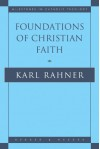 Foundations of Christian Faith: An Introduction to the Idea of Christianity - Karl Rahner, William V. Dych