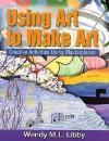 Using Art to Create Art - Wendy M.L Libby