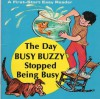 the day busy buzzy stopped being busy [ first-start easy reader series] - Judith Fringuello