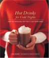 Hot Drinks for Cold Nights: Great Hot Chocolates, Tasty Teas & Cozy Coffee Drinks - Liana Krissoff