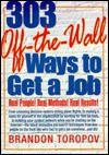 303 Off-The-Wall Ways to Get a Job - Brandon Yusuf Toropov