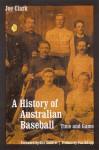 A History of Australian Baseball: Time and Game - Joe Clark, Don Knapp, Ken Gulliver
