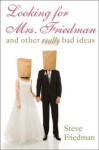 Looking for Mrs. Friedman: And Other Really Bad Ideas - Steve Friedman